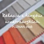 Relacja z targów wnętrzarskich w Poznaniu