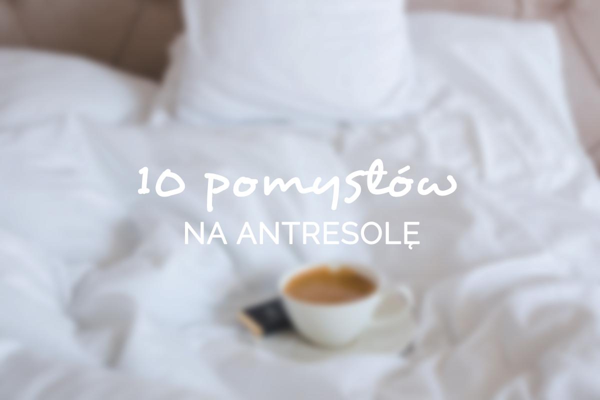 10 pomysłów na antresolę