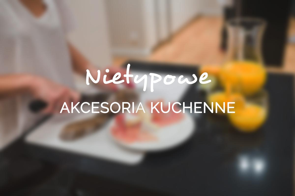 nietypowe akcesoria kuchenne