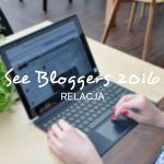 Relacja z See Bloggers 2016