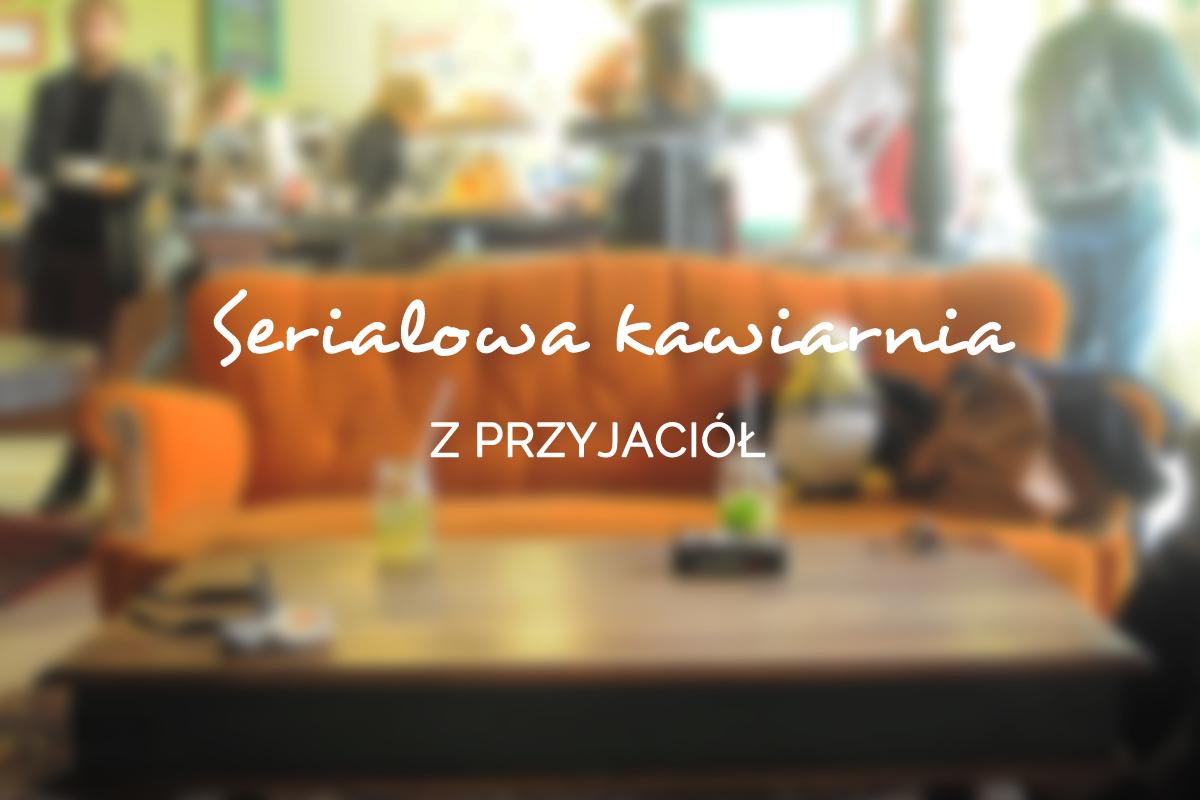 serialowa-kawiarnia-z-przyjaciol