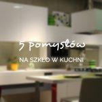 5 pomysłów na szkło w kuchni