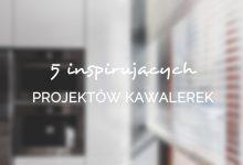 5 inspirujących projektów kawalerek