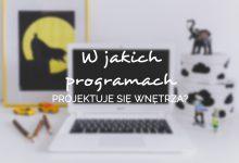 W jakich programach projektuje się wnętrza?